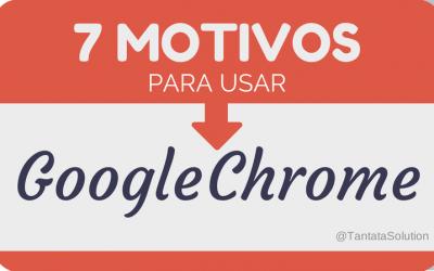 7 motivos para usar Google Chrome