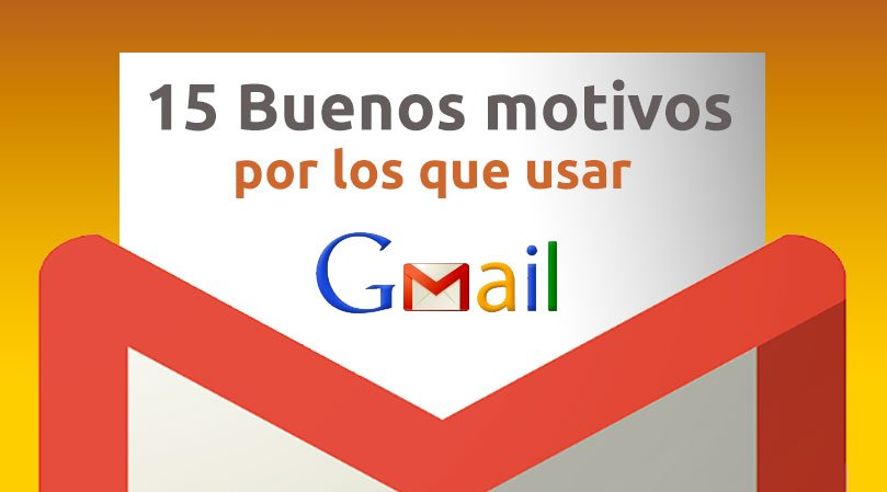 15 buenos motivos por los que usar Gmail como gestor de correo