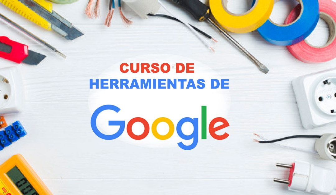 Curso de Herramientas de Google para el desarrollo profesional
